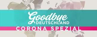 Goodbye Deutschland: Corona-Spezial